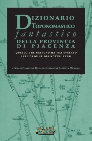 Dizionario toponomastico fantastico della provincia di Piacenza