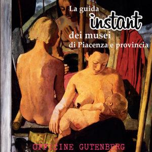 La guida instant dei musei di Piacenza e provincia