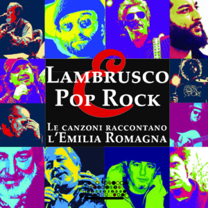 """È arrivato """"Lambrusco e Pop Rock""""! L'Emilia Romagna cantata dai grandi artisti della nostra regione (e non solo!)"""