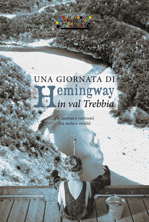Una giornata di Hemingway in val Trebbia